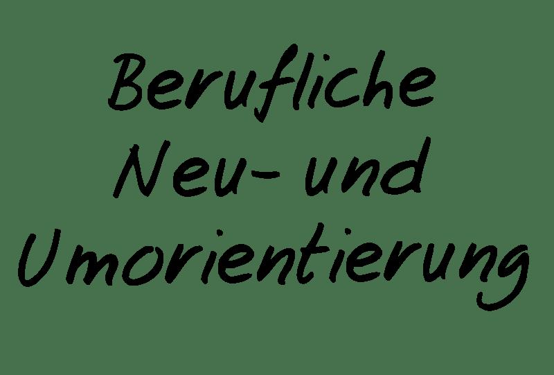 Berufliche Neuorientierung / Berufliche Umorientierung